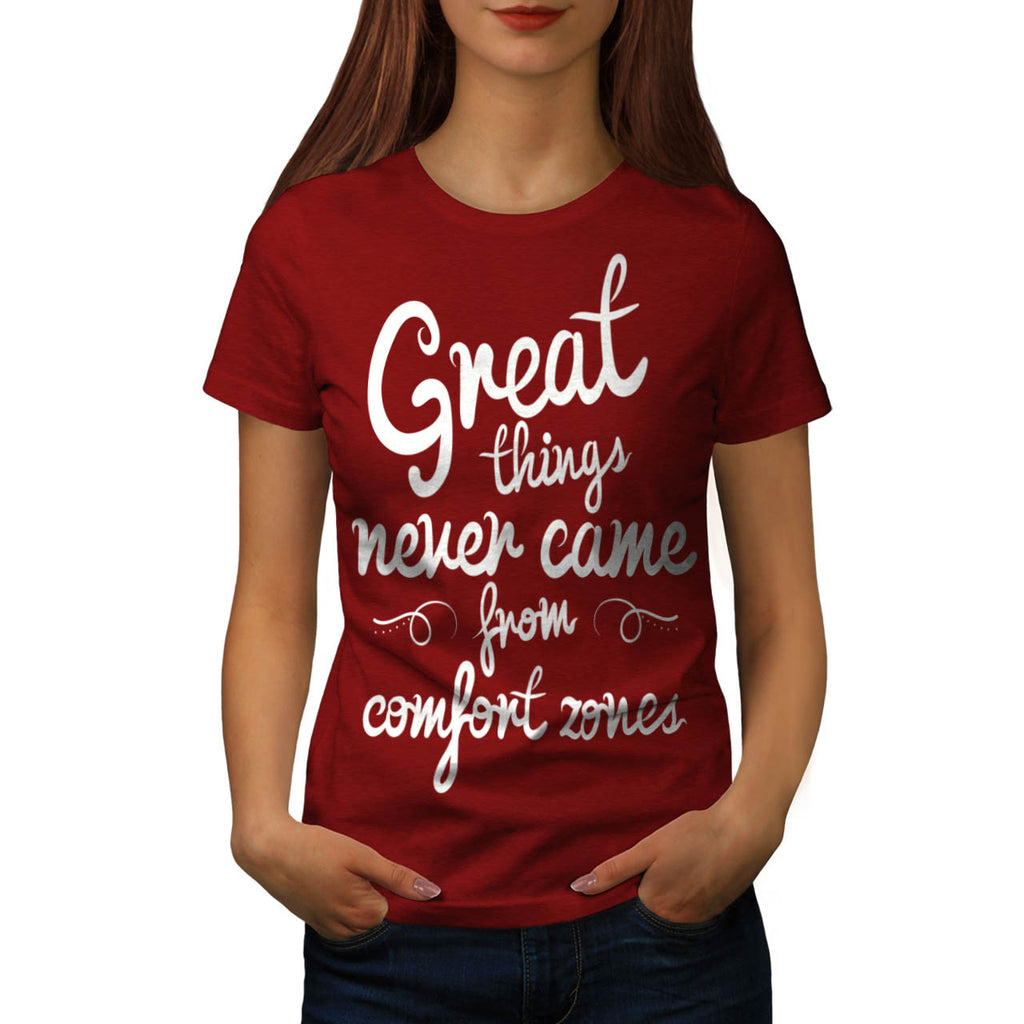 Great Things Never Womens T-Shirt
