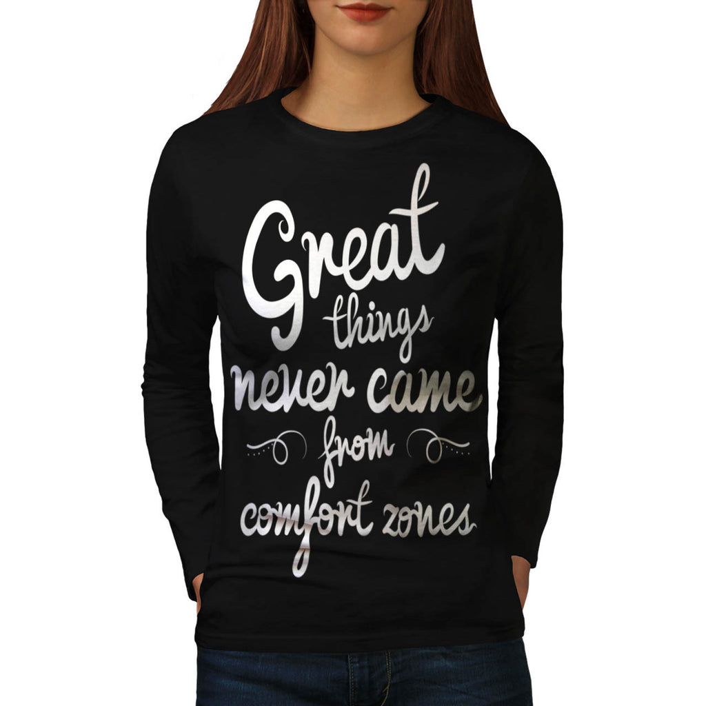 Great Things Never Womens Long Sleeve T-Shirt