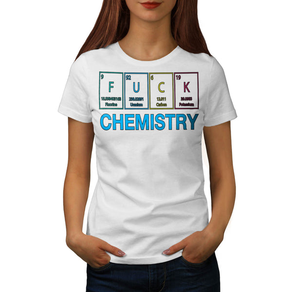 F#ck Chemistry Art Womens T-Shirt