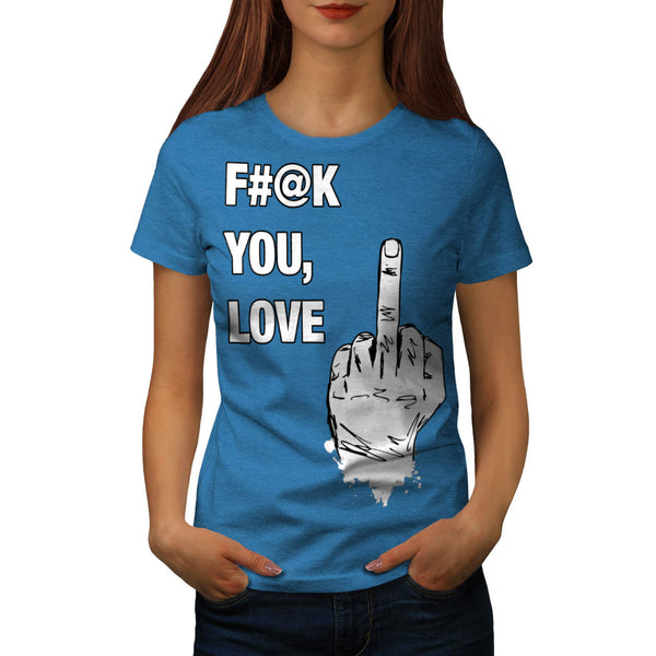 F#@k You Love Sign Womens T-Shirt
