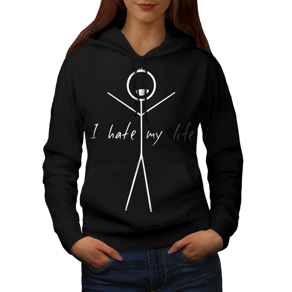 I Hate My Life Man Womens Hoodie