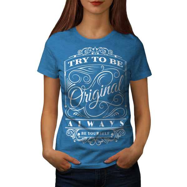 Be Original Yourself Womens T-Shirt