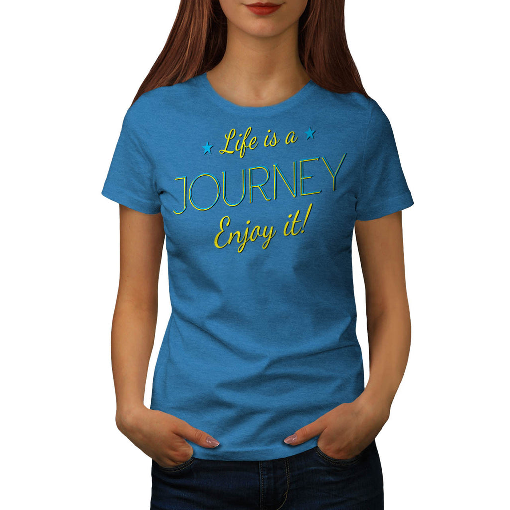 Life Is A Journey Fun Womens T-Shirt
