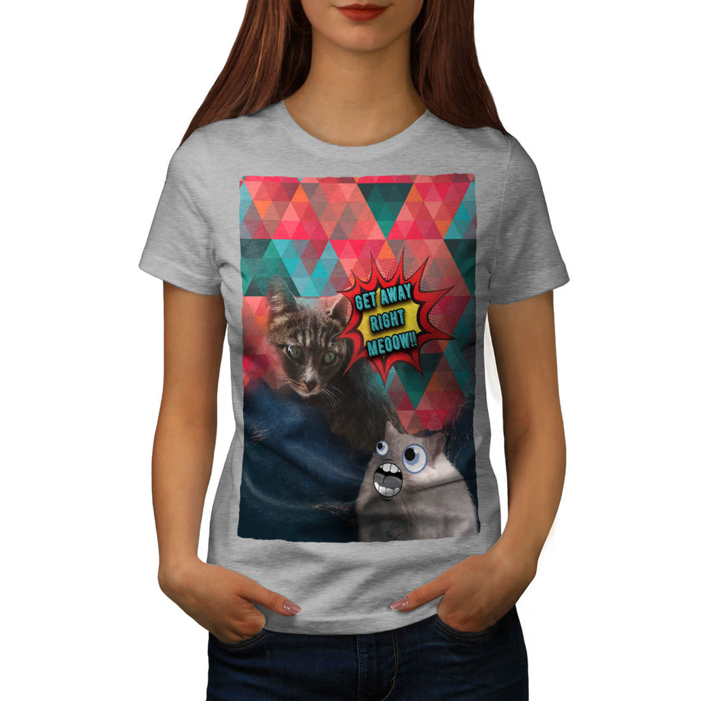 Get Away Right Meoow Womens T-Shirt