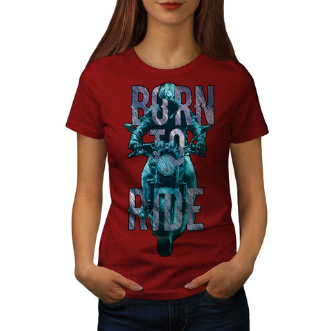 Born To Ride Art Womens T-Shirt