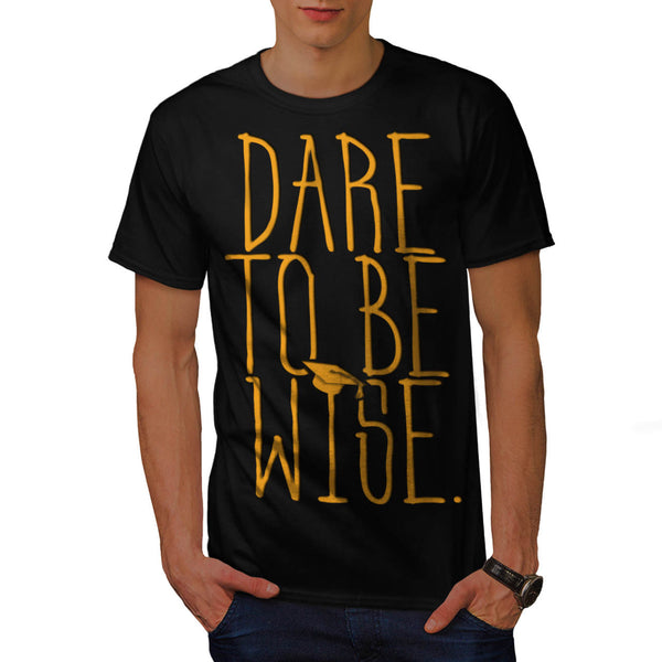 Dare To Be Wise Man Mens T-Shirt