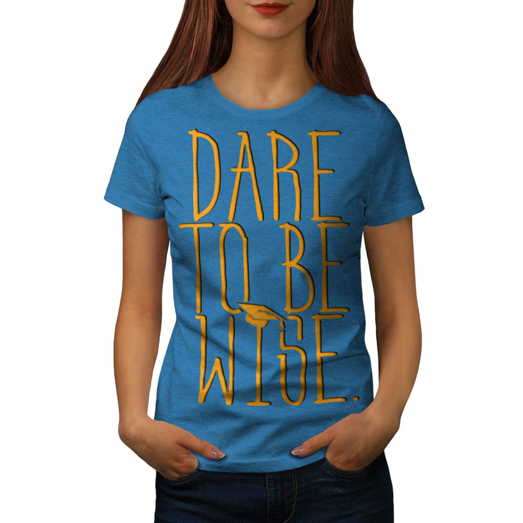Dare To Be Wise Man Womens T-Shirt