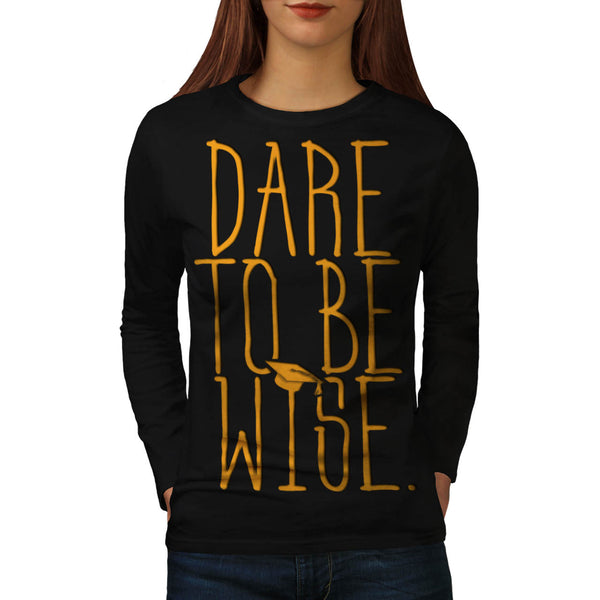Dare To Be Wise Man Womens Long Sleeve T-Shirt