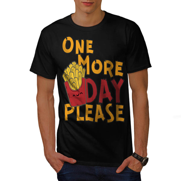 One More Day Please Mens T-Shirt