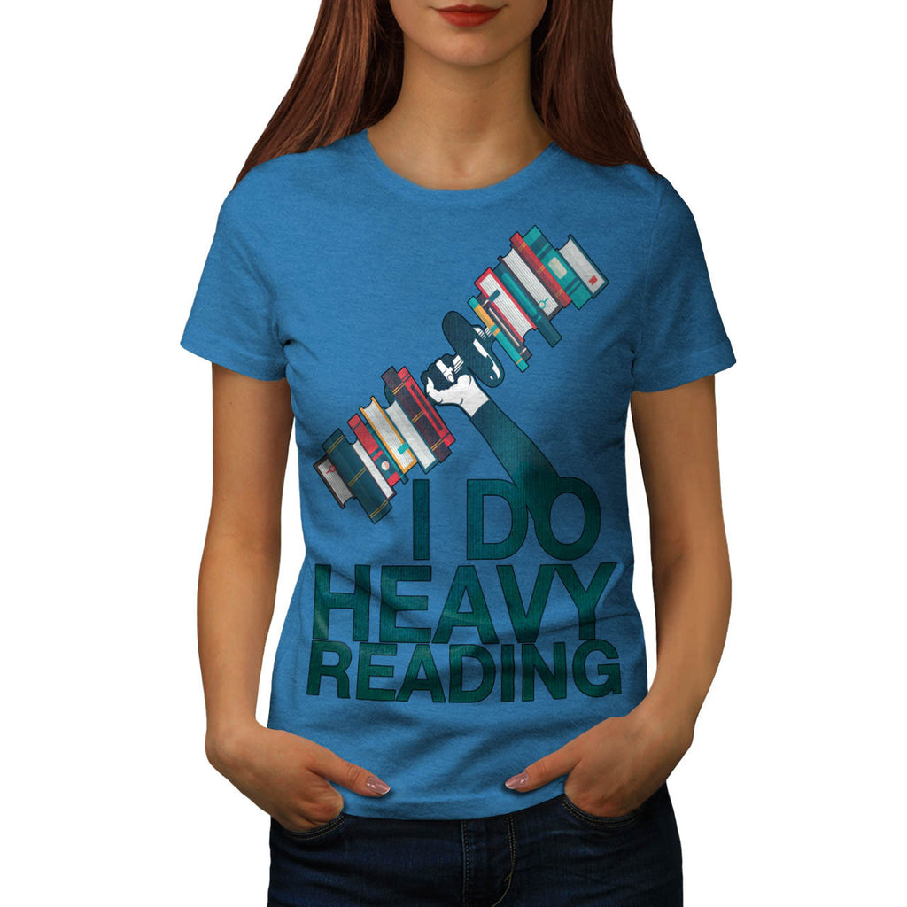 I Do Heavy Reading Womens T-Shirt