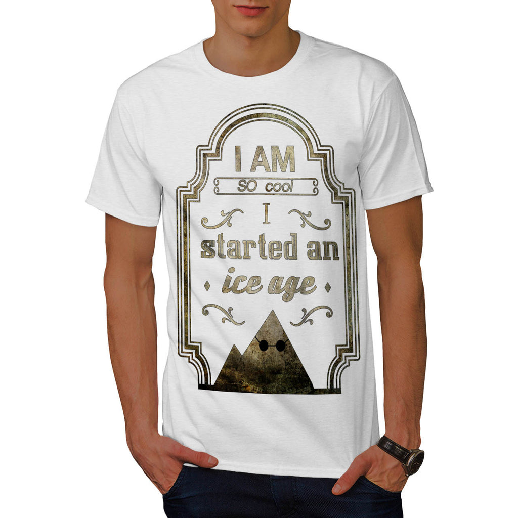 I Started An Ice Age Mens T-Shirt