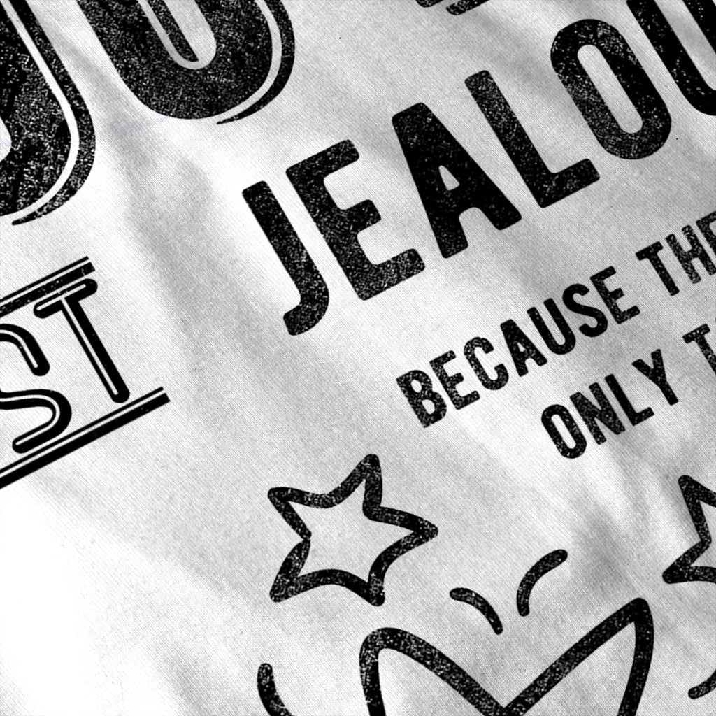 Your Just Jealous Womens T-Shirt