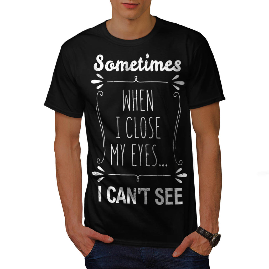 When I Close My Eyes Mens T-Shirt