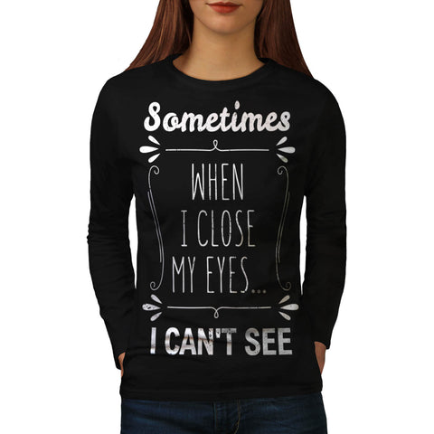 When I Close My Eyes Womens Long Sleeve T-Shirt
