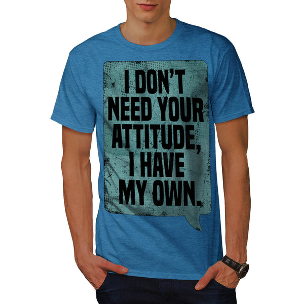 Don't Need Attitude Mens T-Shirt