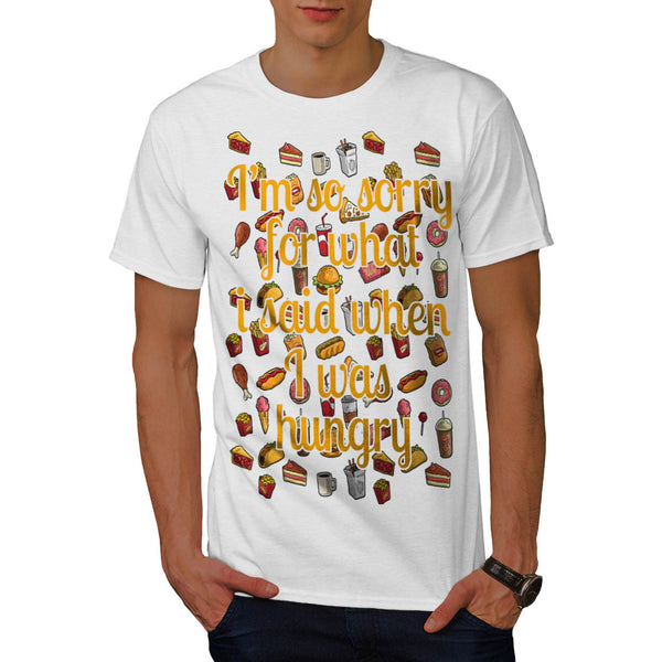 Sorry I Was Hungry Mens T-Shirt