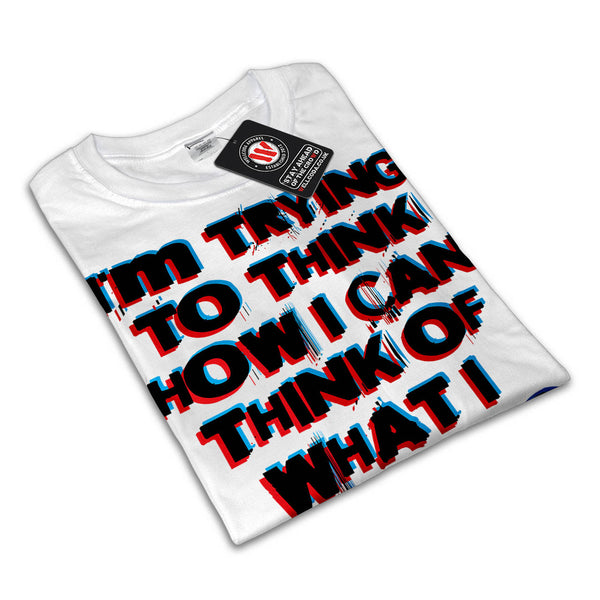 What I Want To Think Mens T-Shirt