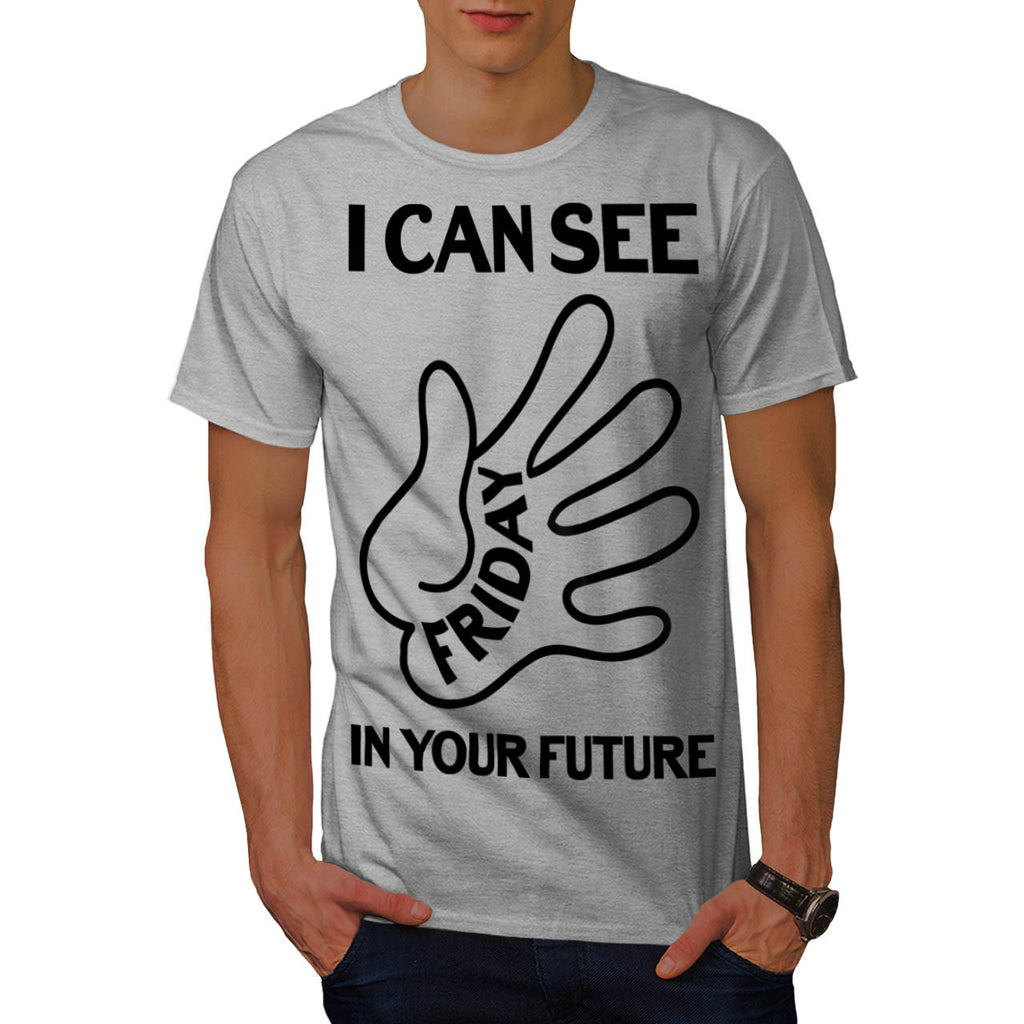 I Can See Friday Mens T-Shirt