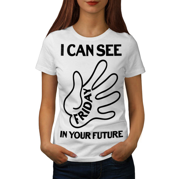 I Can See Friday Womens T-Shirt