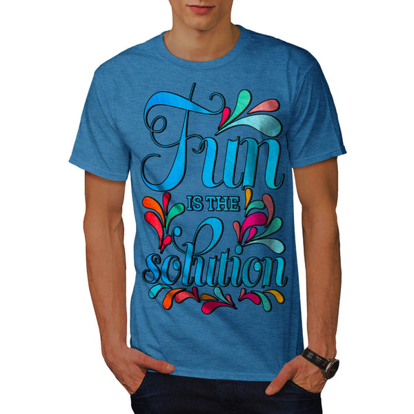 Fun Is The Solution Mens T-Shirt