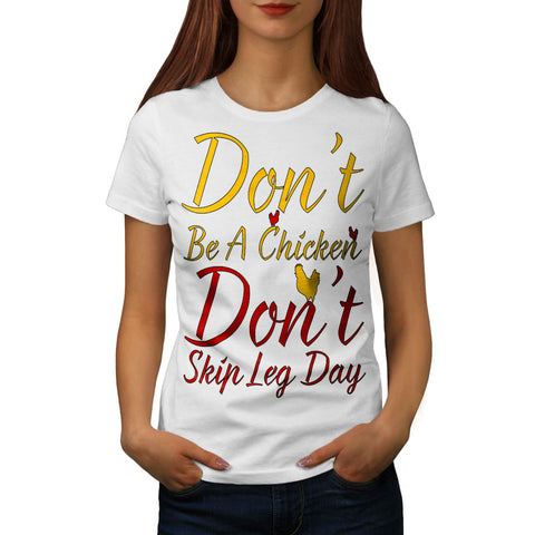 Don't Be A Chicken Womens T-Shirt