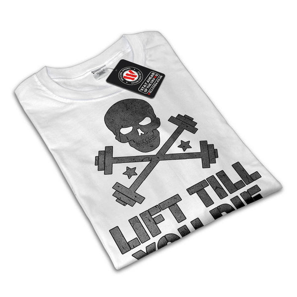 Lift Till You Die Mens T-Shirt