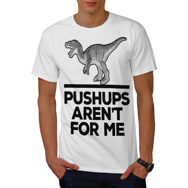Pushups Not For Me Mens T-Shirt