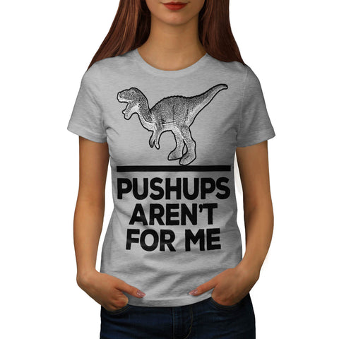 Pushups Not For Me Womens T-Shirt