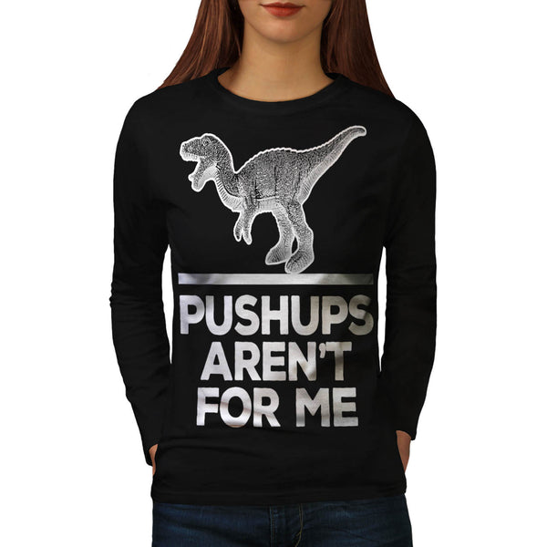 Pushups Not For Me Womens Long Sleeve T-Shirt
