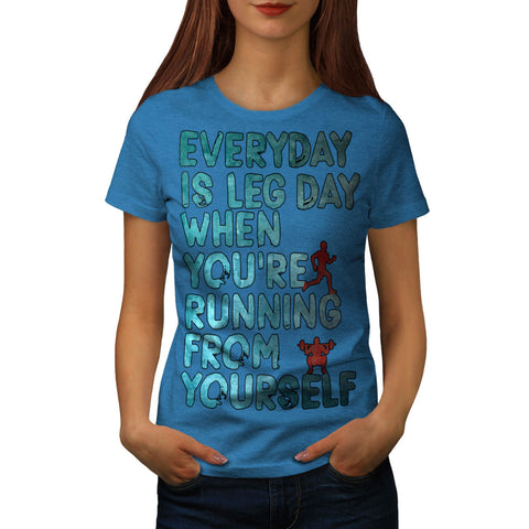 Everyday Is Leg Day Womens T-Shirt
