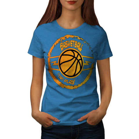 Can Play Basketball Womens T-Shirt