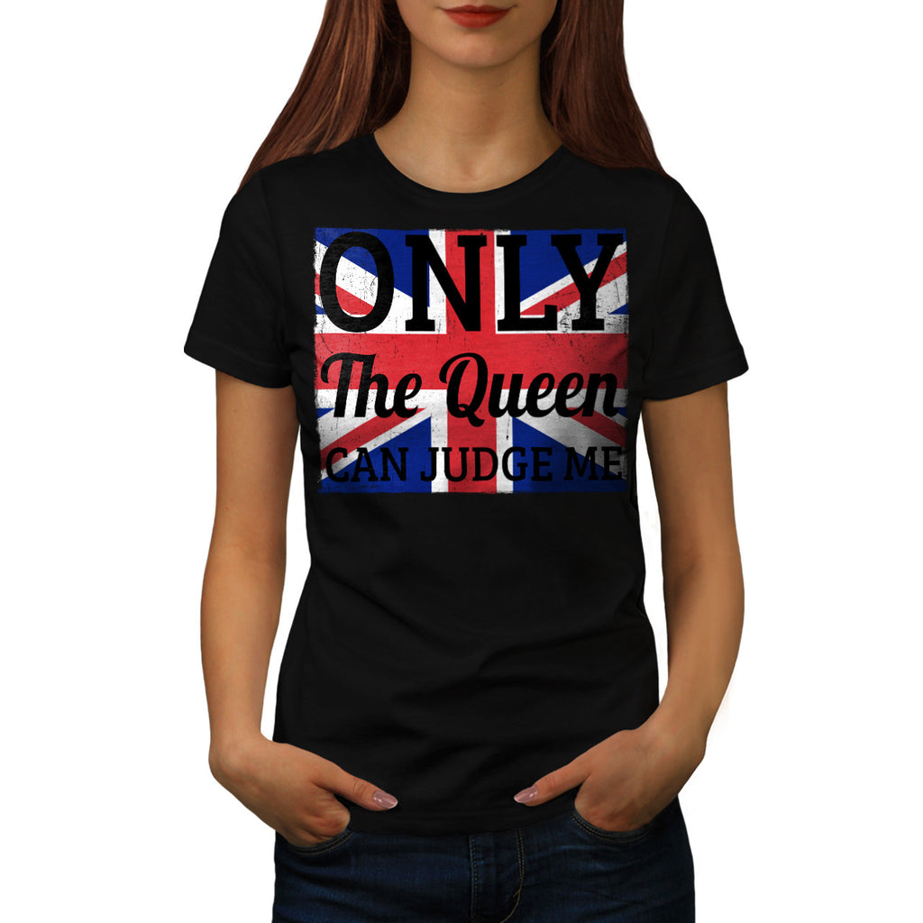 Only Queen Can Judge Womens T-Shirt
