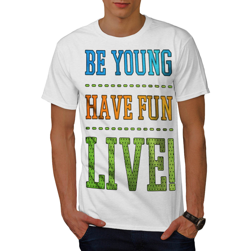 Be Young Have Fun Mens T-Shirt