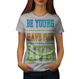 Be Young Have Fun Womens T-Shirt