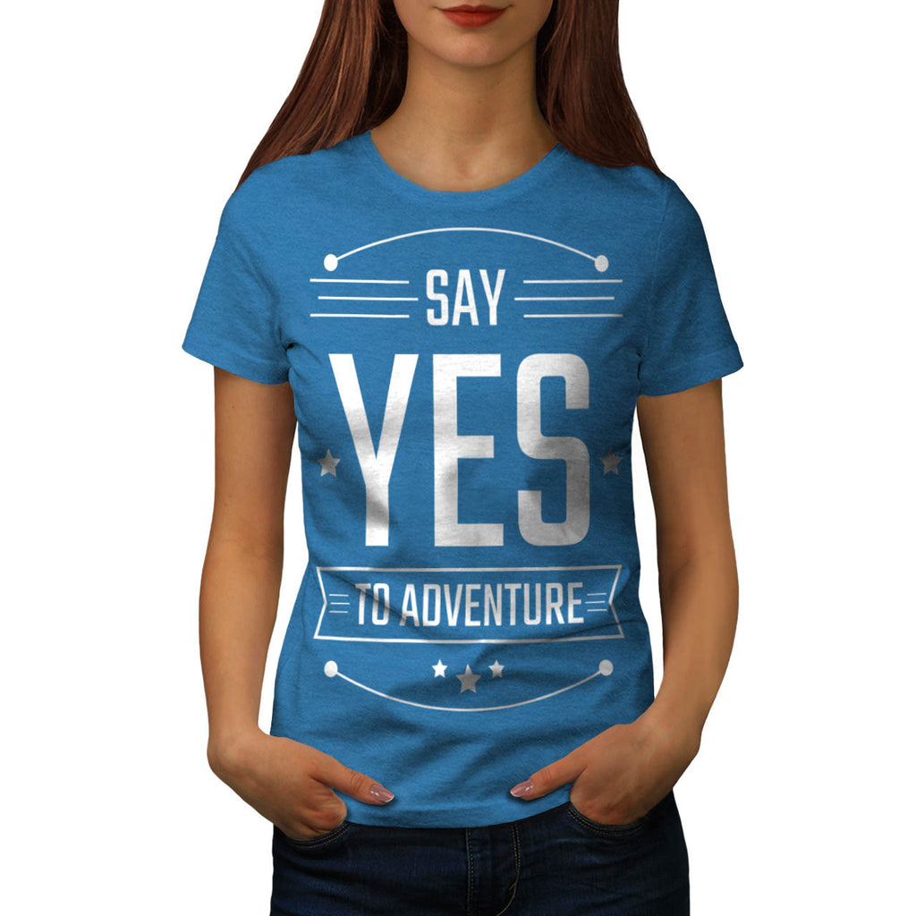 Say Yes To Adventure Womens T-Shirt
