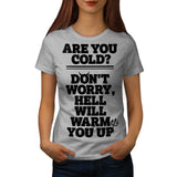 Hell Will Warm You Womens T-Shirt