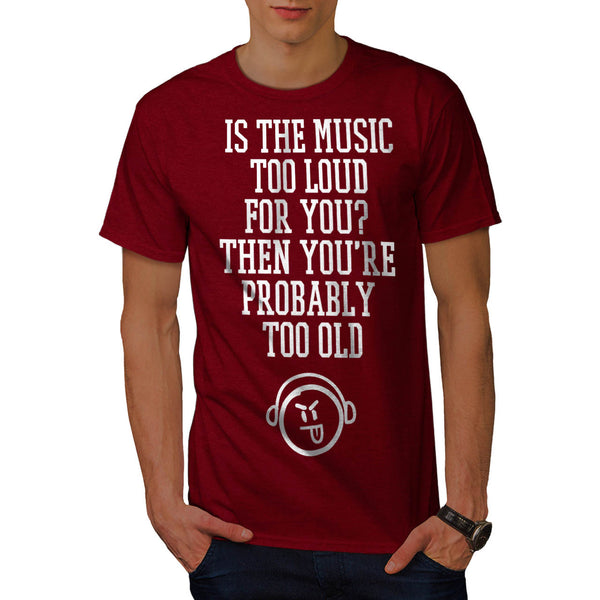 Music loud You Old Mens T-Shirt
