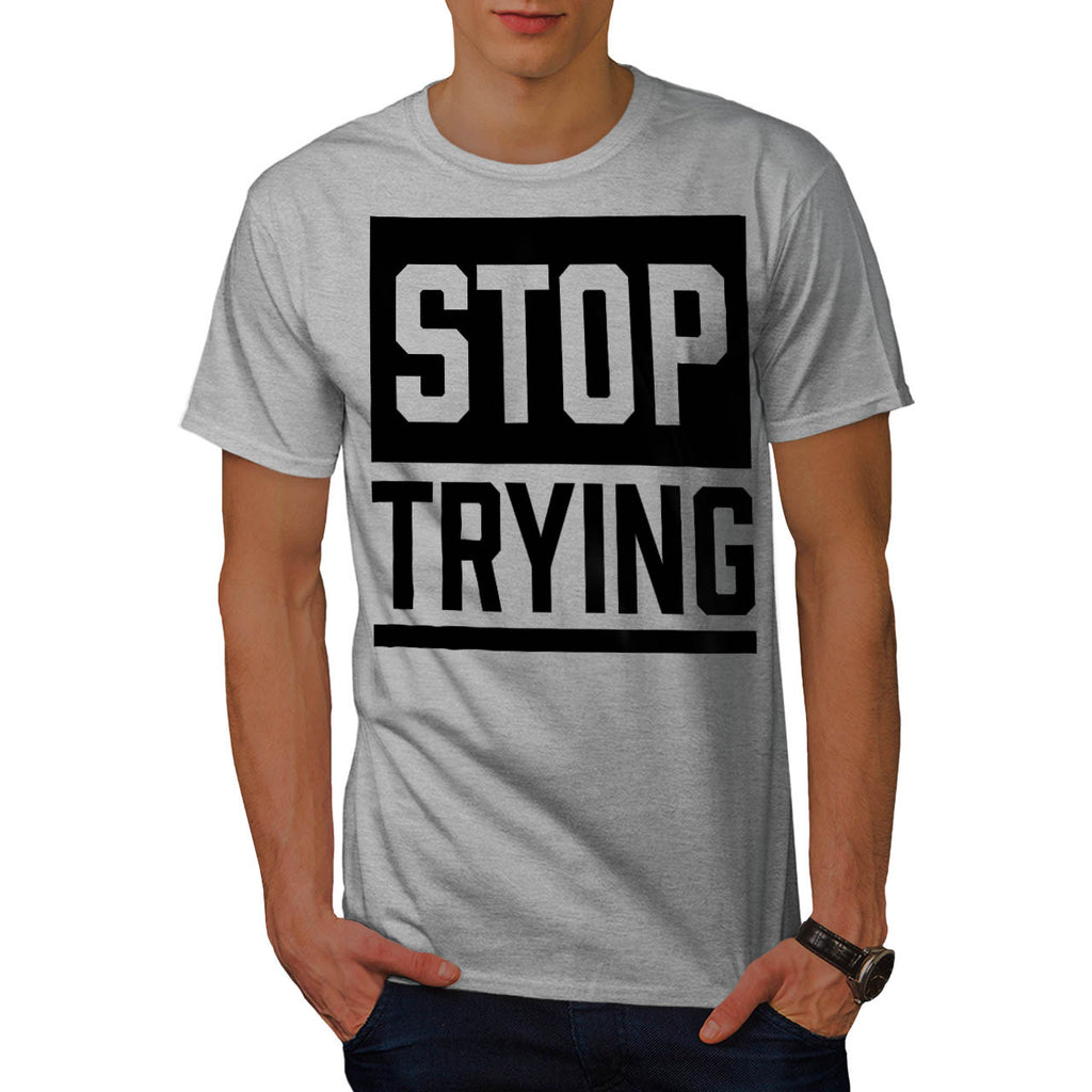 Give Up Trying Mens T-Shirt