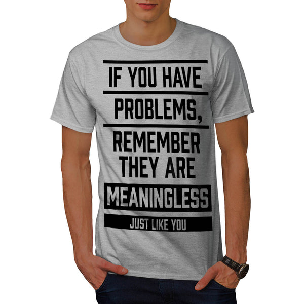 Meaningless Problems Mens T-Shirt