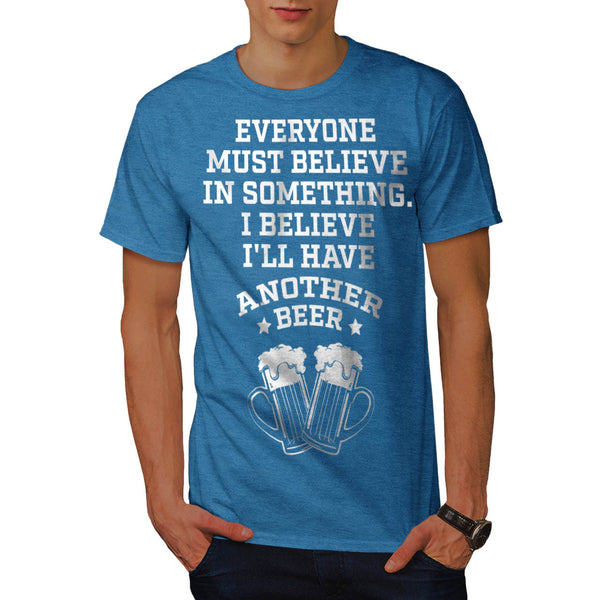 Believing In Beer Mens T-Shirt