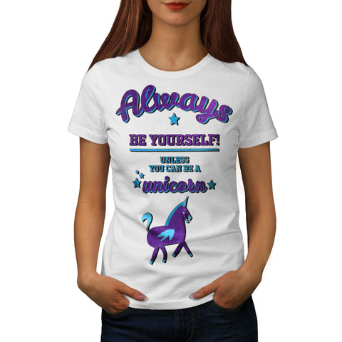 Always Be Yourself Womens T-Shirt