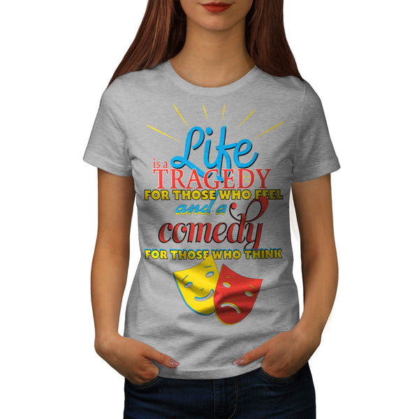 Life Comedy Tragedy Womens T-Shirt