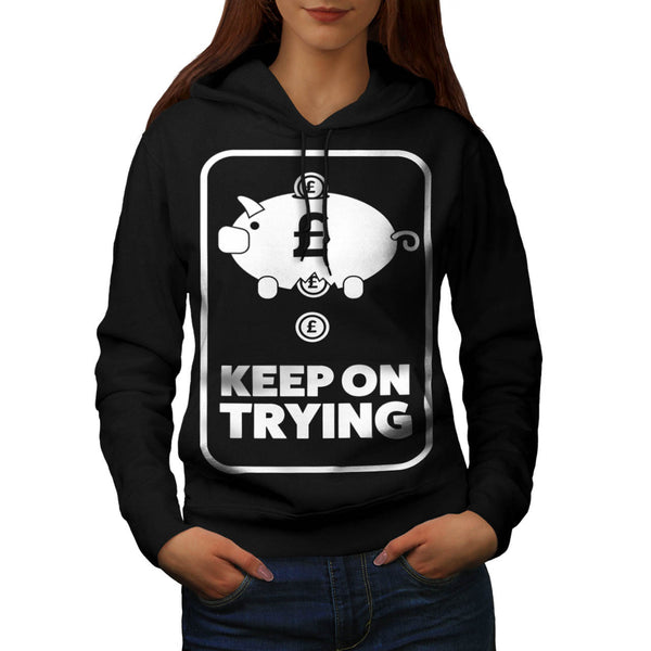 Keep On Trying Money Womens Hoodie