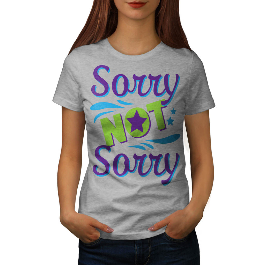 Not Sorry Fun Apology Womens T-Shirt