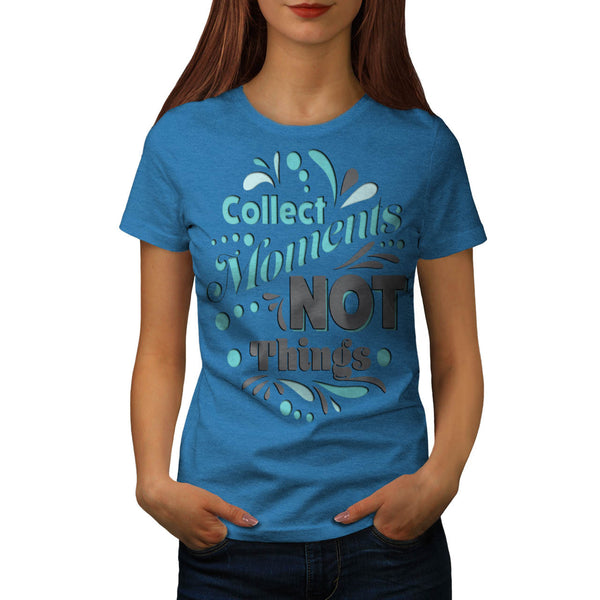 Collect Moments Not Womens T-Shirt