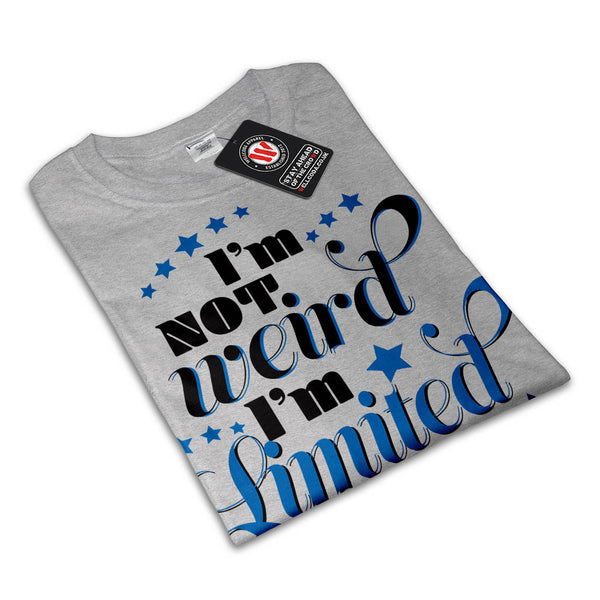 Im Not Weird Limited Womens T-Shirt