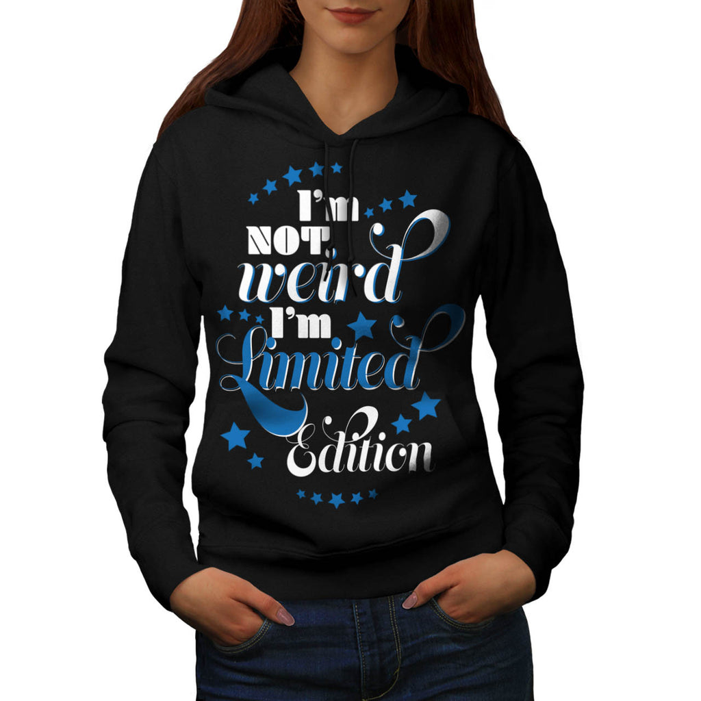 Im Not Weird Limited Womens Hoodie