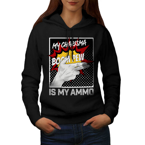 Charisma Is Ammo Fun Womens Hoodie