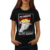 Charisma Is Ammo Fun Womens T-Shirt