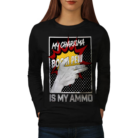 Charisma Is Ammo Fun Womens Long Sleeve T-Shirt